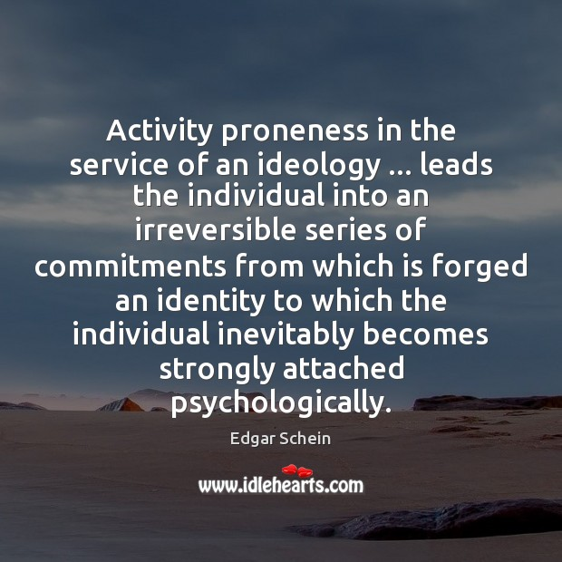 Activity proneness in the service of an ideology … leads the individual into Image
