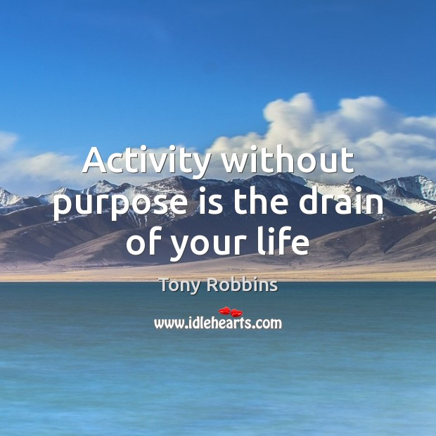 Image, Activity without purpose is the drain of your life