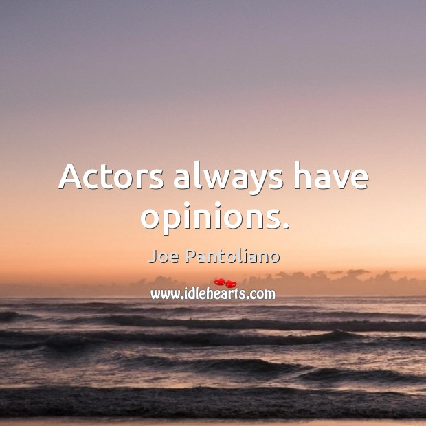 Actors always have opinions. Image