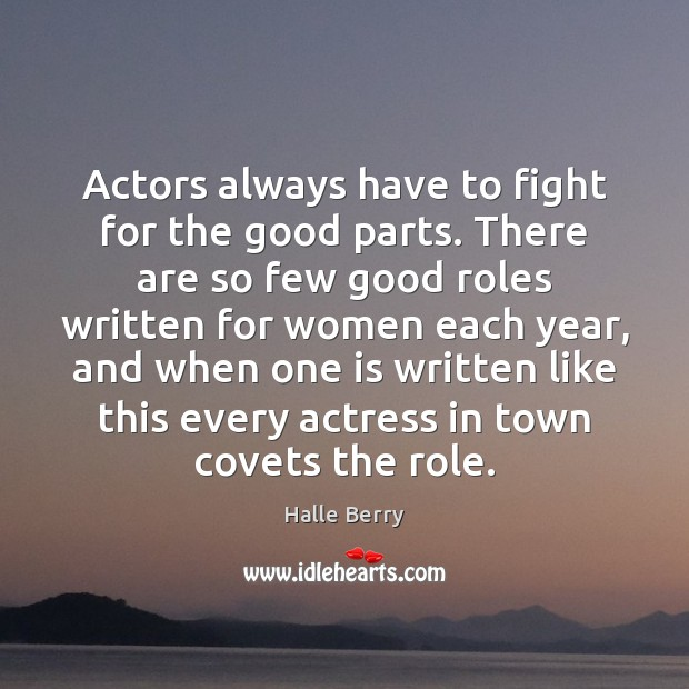 Actors always have to fight for the good parts. There are so Image