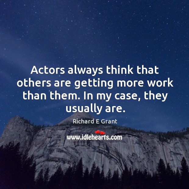 Actors always think that others are getting more work than them. In Image