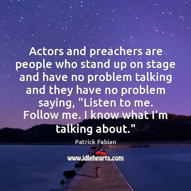 Actors and preachers are people who stand up on stage and have Image
