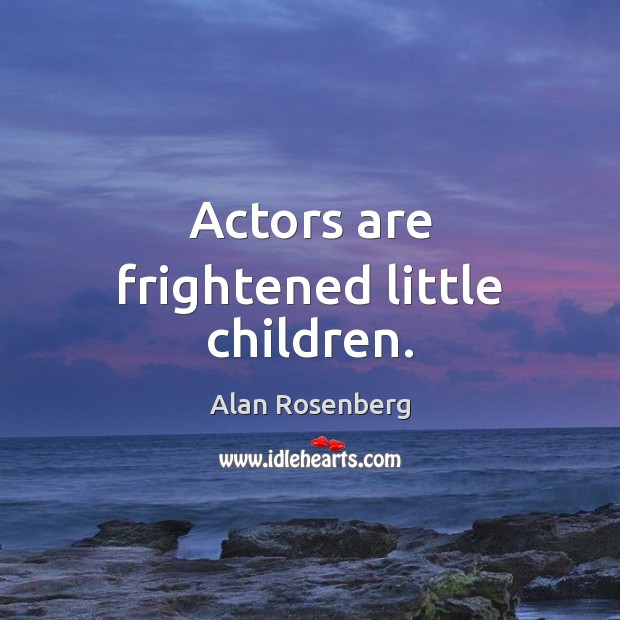 Image, Actors are frightened little children.