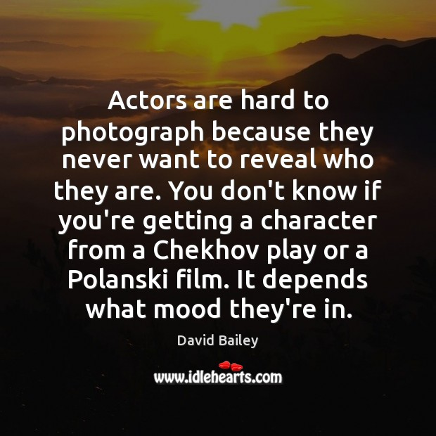 Actors are hard to photograph because they never want to reveal who Image