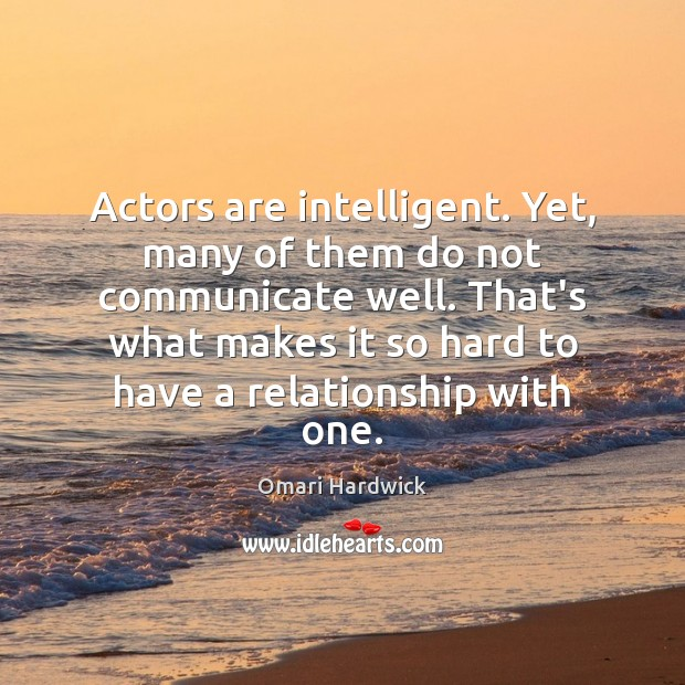 Actors are intelligent. Yet, many of them do not communicate well. That's Image