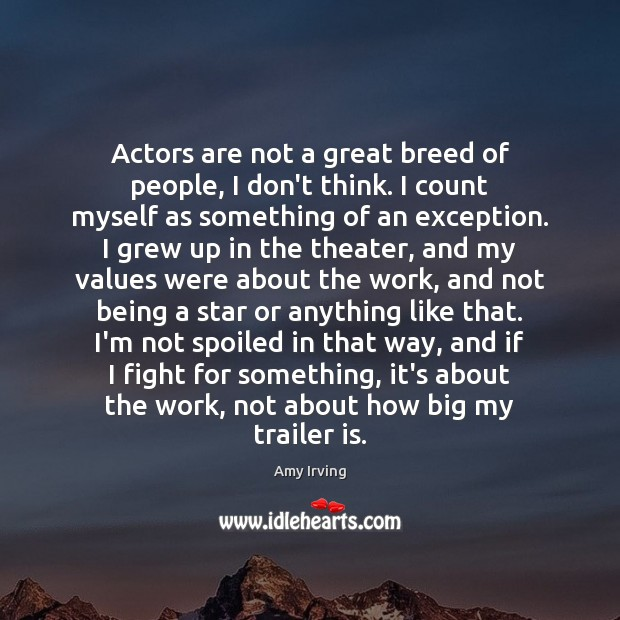 Image, Actors are not a great breed of people, I don't think. I