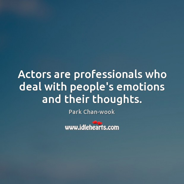 Actors are professionals who deal with people's emotions and their thoughts. Image