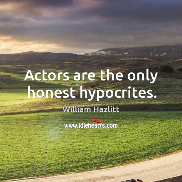 Image, Actors are the only honest hypocrites.