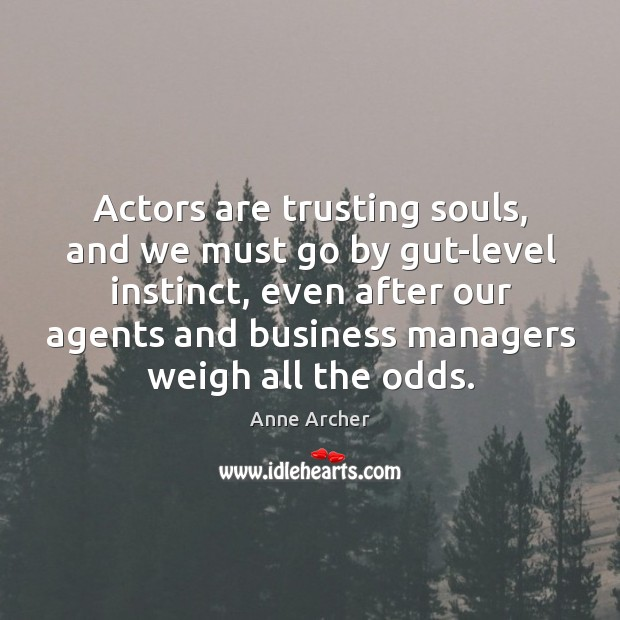 Actors are trusting souls, and we must go by gut-level instinct Image