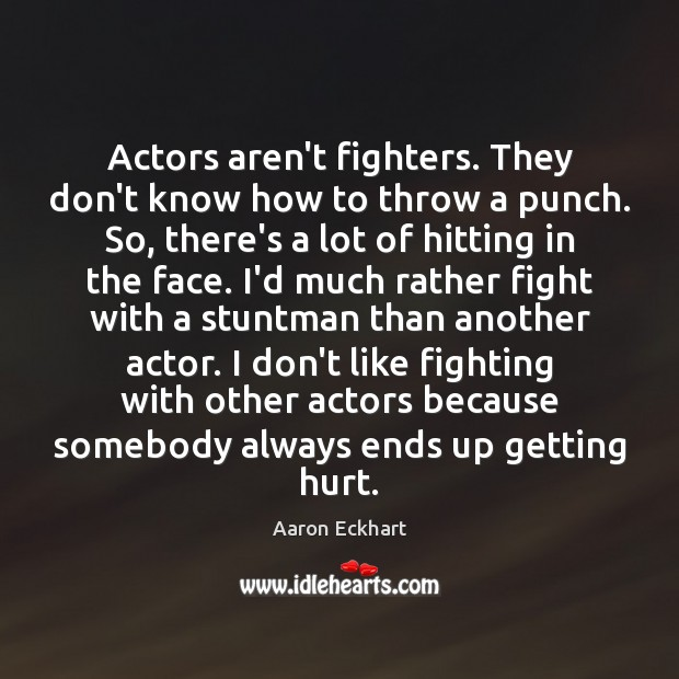 Image, Actors aren't fighters. They don't know how to throw a punch. So,