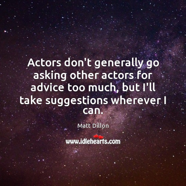 Image, Actors don't generally go asking other actors for advice too much, but