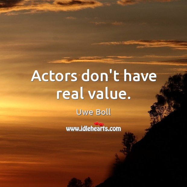 Actors don't have real value. Image