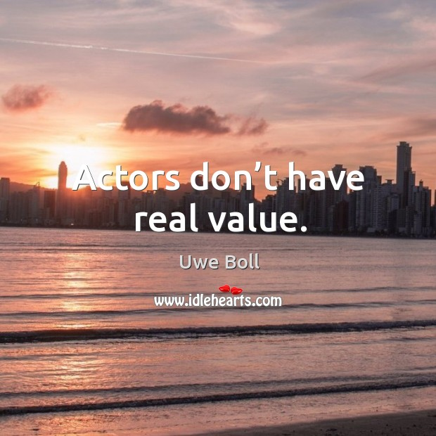 Actors don't have real value. Uwe Boll Picture Quote