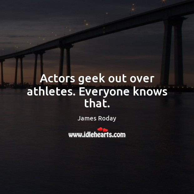 Actors geek out over athletes. Everyone knows that. Image