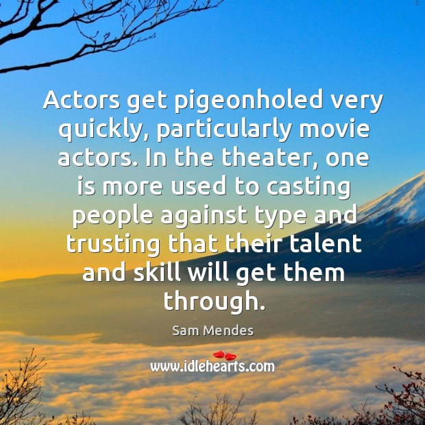 Actors get pigeonholed very quickly, particularly movie actors. Image