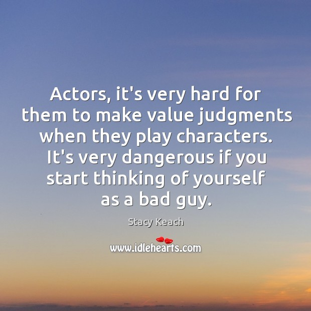 Actors, it's very hard for them to make value judgments when they Image