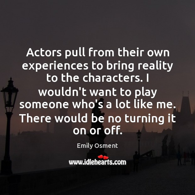 Actors pull from their own experiences to bring reality to the characters. Image