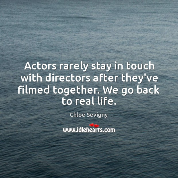 Actors rarely stay in touch with directors after they've filmed together. We Chloe Sevigny Picture Quote