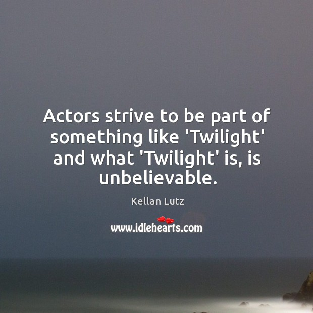 Actors strive to be part of something like 'Twilight' and what 'Twilight' Image