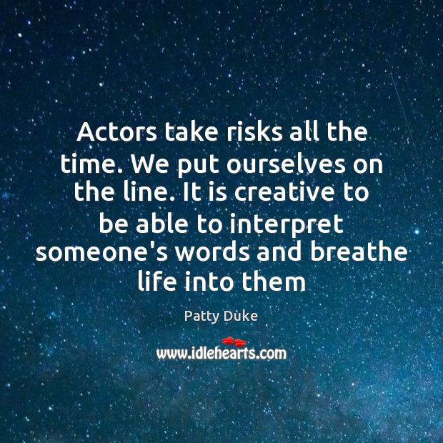 Actors take risks all the time. We put ourselves on the line. Image