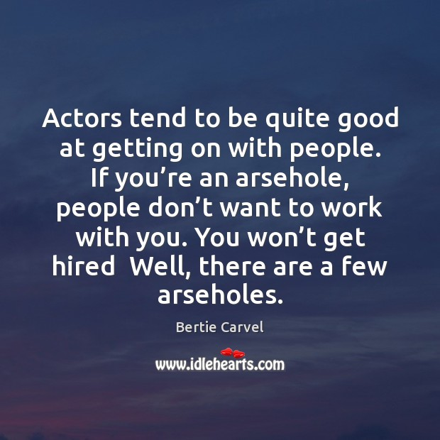 Image, Actors tend to be quite good at getting on with people. If