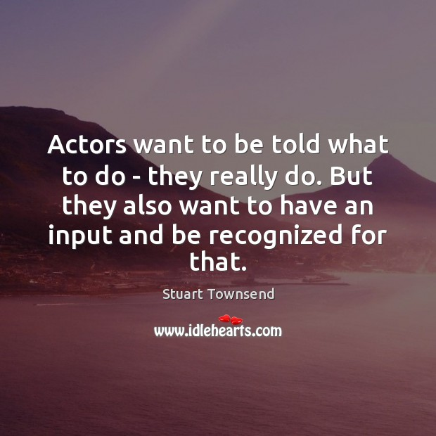 Actors want to be told what to do – they really do. Image