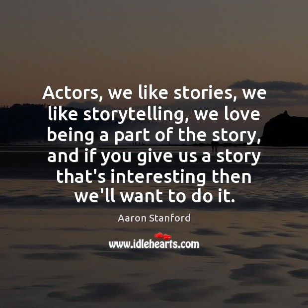 Image, Actors, we like stories, we like storytelling, we love being a part