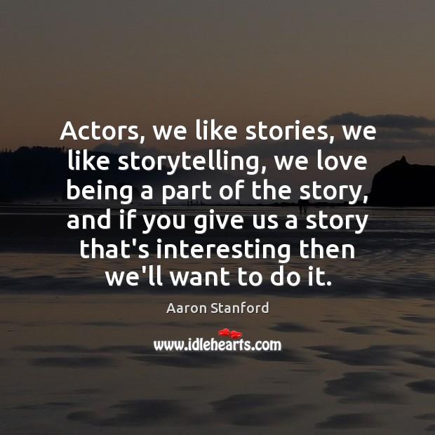 Actors, we like stories, we like storytelling, we love being a part Image