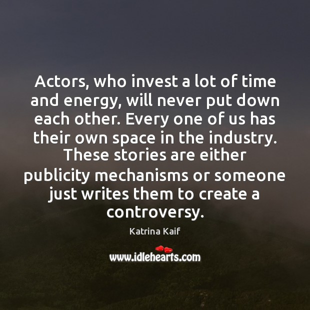 Actors, who invest a lot of time and energy, will never put Image