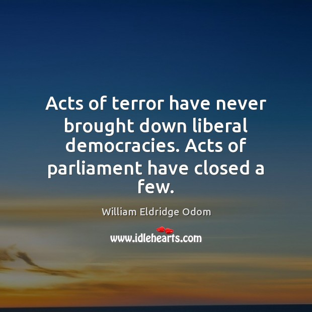 Image, Acts of terror have never brought down liberal democracies. Acts of parliament
