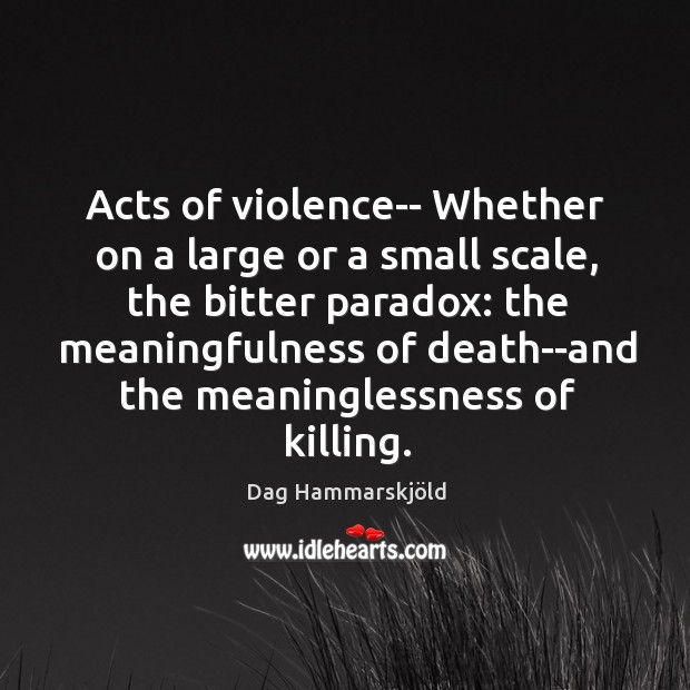 Image, Acts of violence– Whether on a large or a small scale, the
