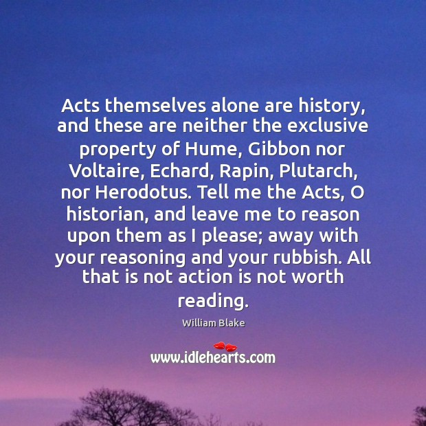 Acts themselves alone are history, and these are neither the exclusive property Image