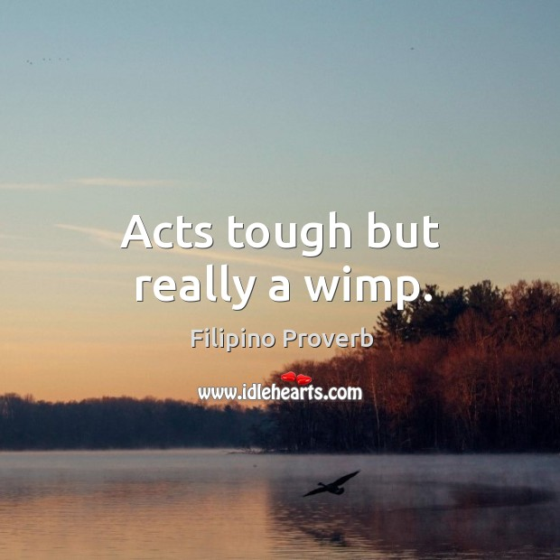 Acts tough but really a wimp. Filipino Proverbs Image
