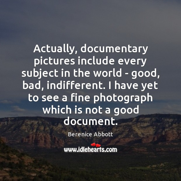 Actually, documentary pictures include every subject in the world – good, bad, Image