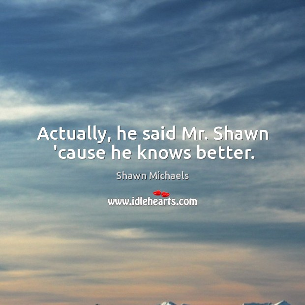 Image, Actually, he said Mr. Shawn 'cause he knows better.