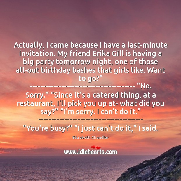 Actually, I came because I have a last-minute invitation. My friend Erika Image