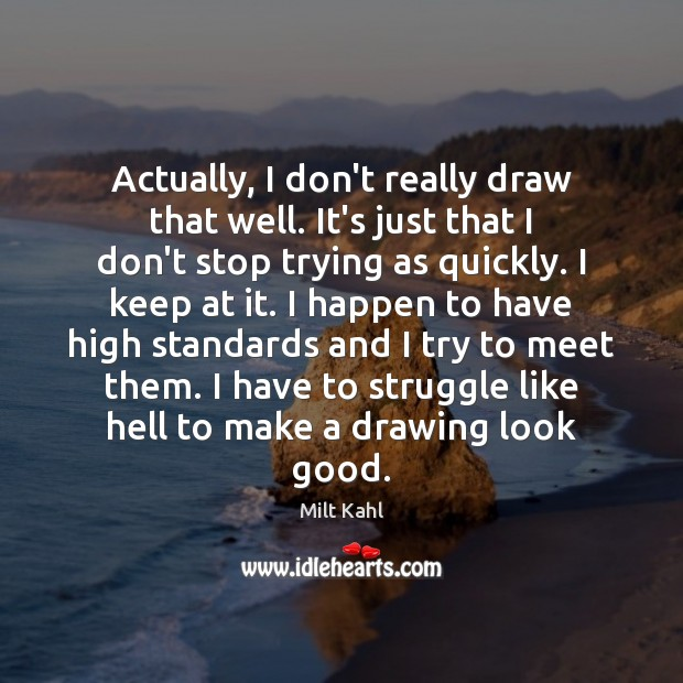 Actually, I don't really draw that well. It's just that I don't Image