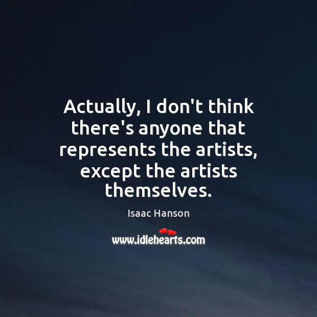Actually, I don't think there's anyone that represents the artists, except the Image