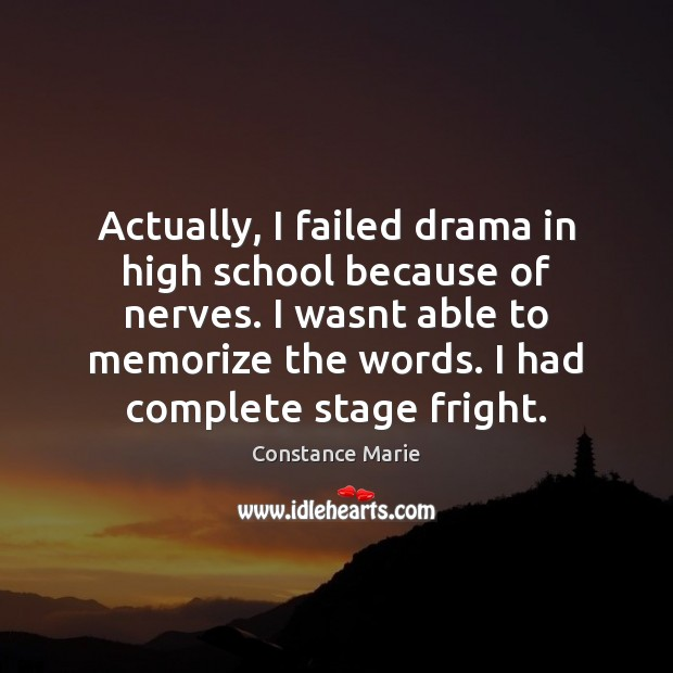 Actually, I failed drama in high school because of nerves. I wasnt Image