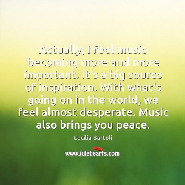 Actually, I feel music becoming more and more important. It's a big Image