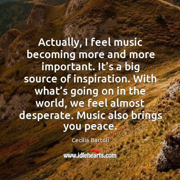 Actually, I feel music becoming more and more important. Image