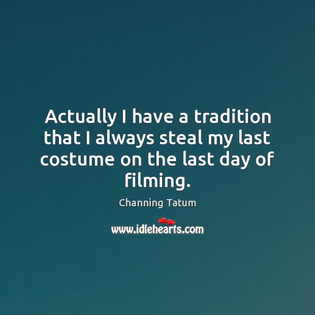 Image, Actually I have a tradition that I always steal my last costume