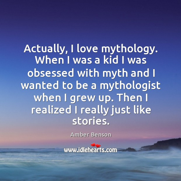 Image, Actually, I love mythology. When I was a kid I was obsessed with myth and I wanted