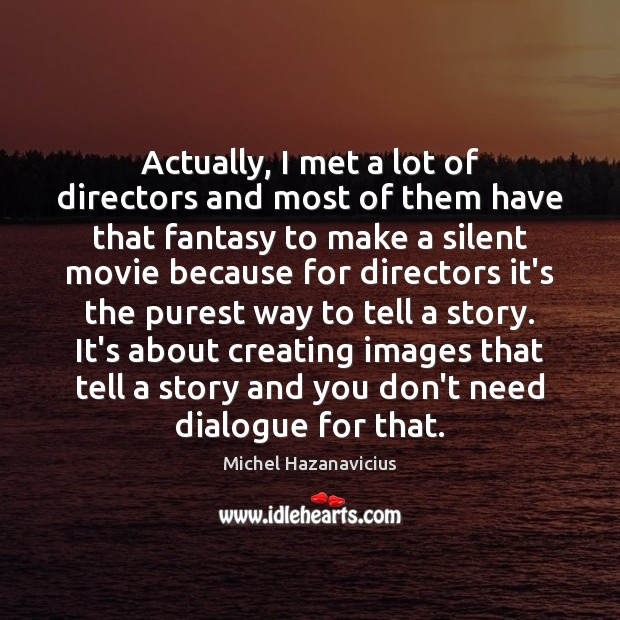 Actually, I met a lot of directors and most of them have Michel Hazanavicius Picture Quote