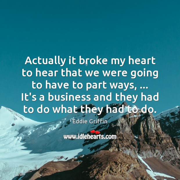 Actually it broke my heart to hear that we were going to Image