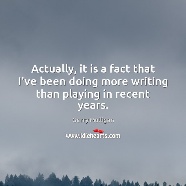 Actually, it is a fact that I've been doing more writing than playing in recent years. Image