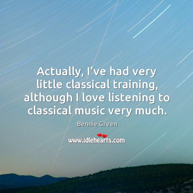 Image, Actually, I've had very little classical training, although I love listening to classical music very much.