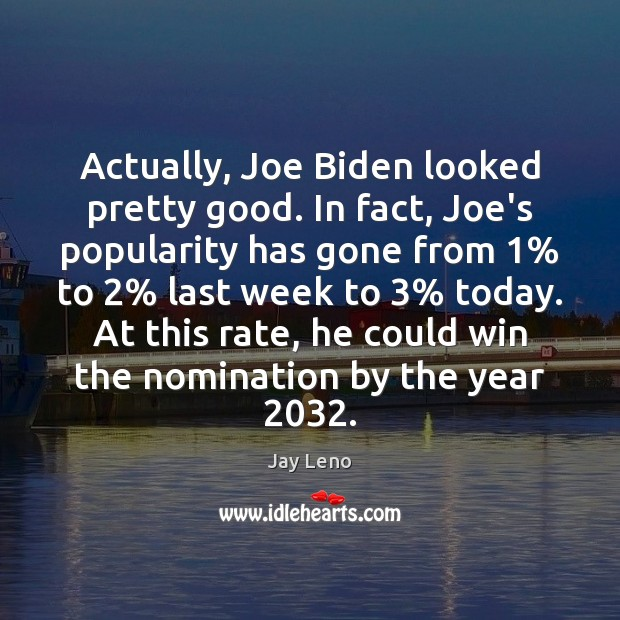 Image about Actually, Joe Biden looked pretty good. In fact, Joe's popularity has gone