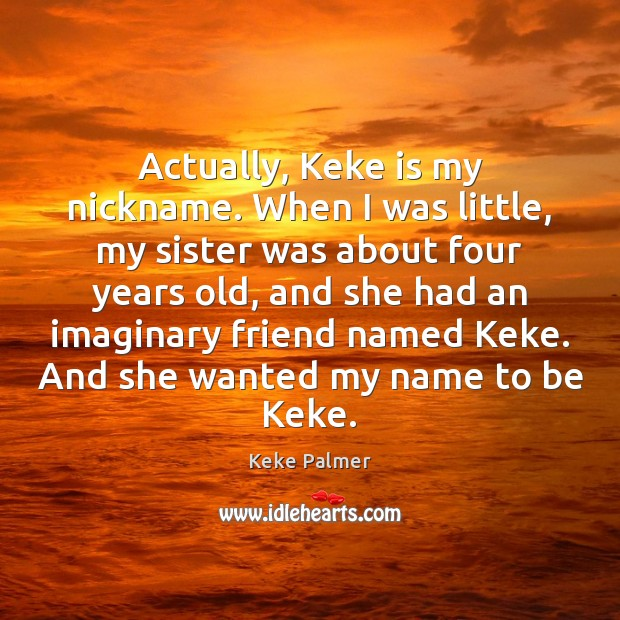 Actually, Keke is my nickname. When I was little, my sister was Image