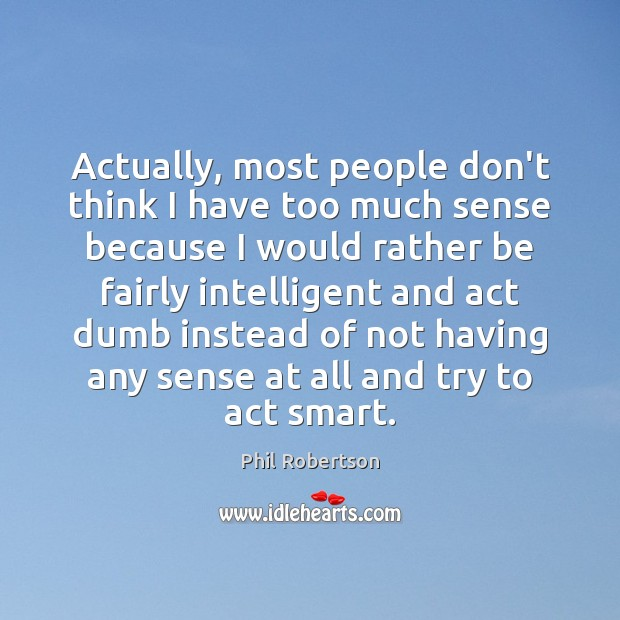 Actually, most people don't think I have too much sense because I Image